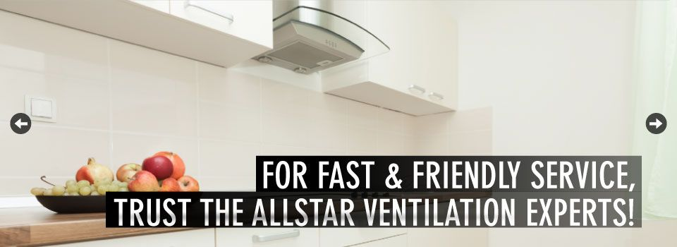 FOR FAST & FRIENDLY SERVICE, TRUST THE ALLSTAR VENTILATION EXPERTS! | Kitchen ventilation